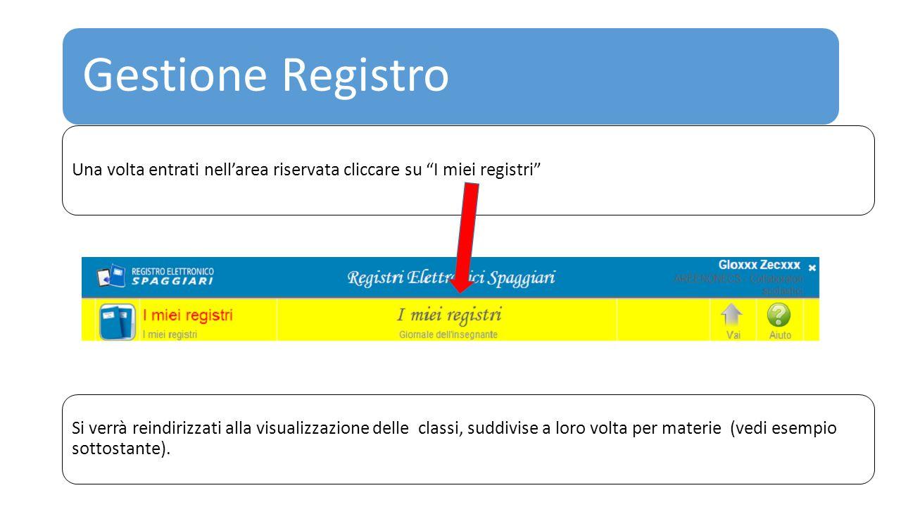"""Gestione Registro Una volta entrati nell'area riservata cliccare su """"I miei registri"""" Si verrà reindirizzati alla visualizzazione delle classi, suddiv"""