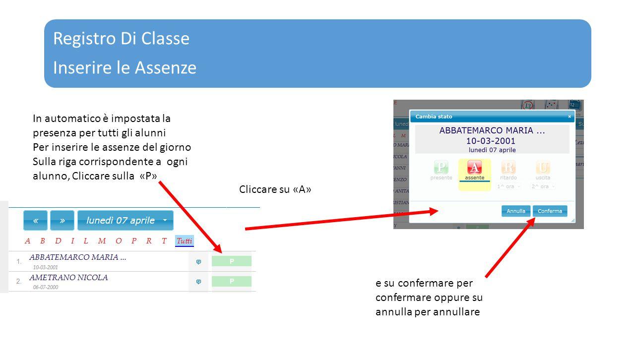 Inserire le Assenze In automatico è impostata la presenza per tutti gli alunni Per inserire le assenze del giorno Sulla riga corrispondente a ogni alu