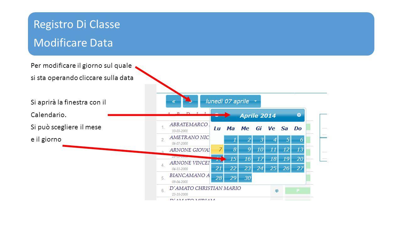 Registro Di Classe Modificare Data Per modificare il giorno sul quale si sta operando cliccare sulla data Si aprirà la finestra con il Calendario. Si