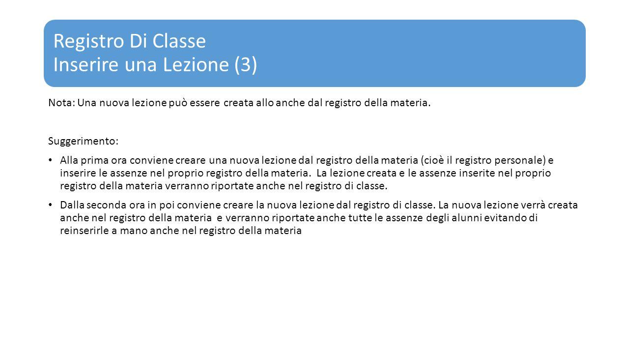 Registro Di Classe Inserire una Lezione (3) Nota: Una nuova lezione può essere creata allo anche dal registro della materia. Suggerimento: Alla prima
