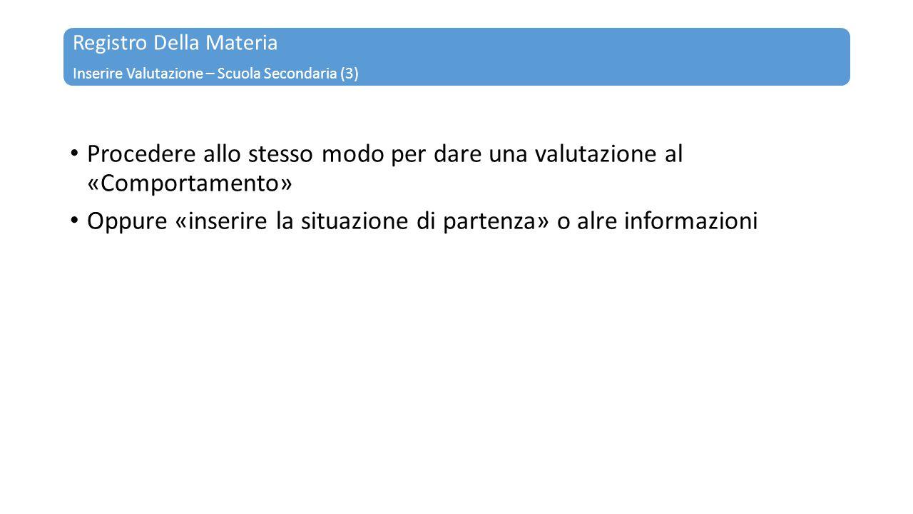 Registro Della Materia Inserire Valutazione – Scuola Secondaria (3) Procedere allo stesso modo per dare una valutazione al «Comportamento» Oppure «ins