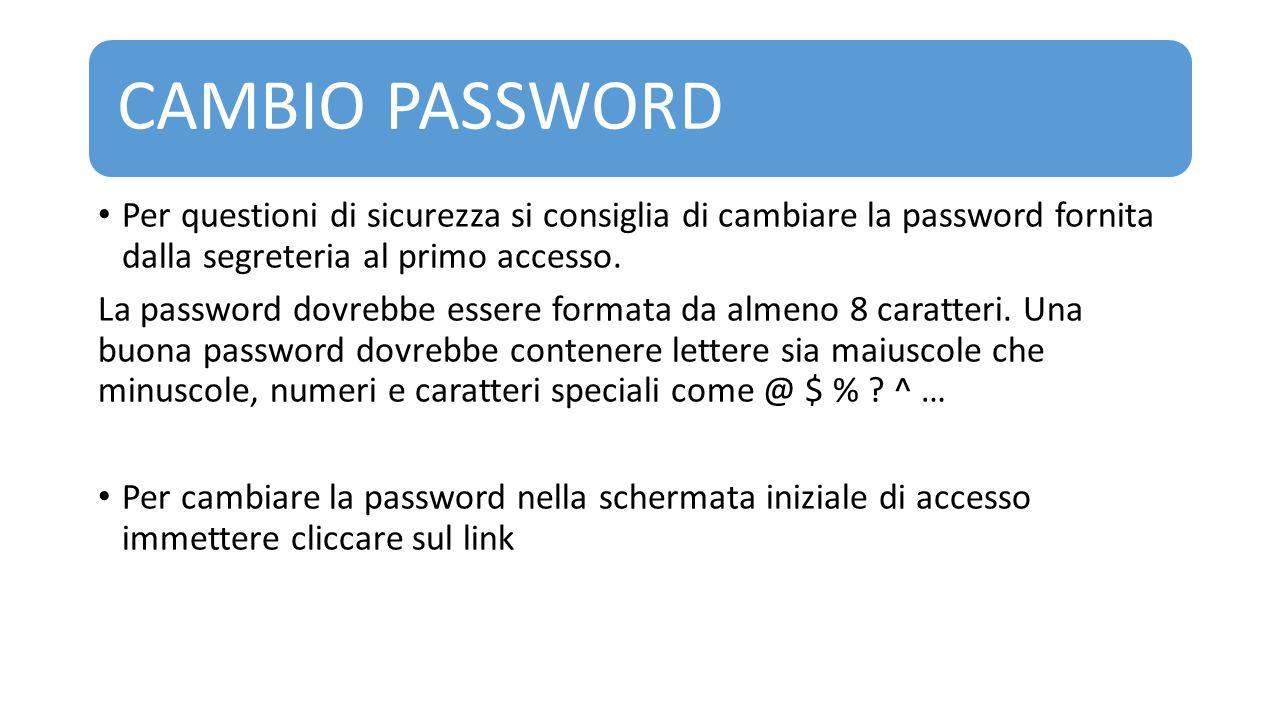 CAMBIO PASSWORD Per questioni di sicurezza si consiglia di cambiare la password fornita dalla segreteria al primo accesso. La password dovrebbe essere