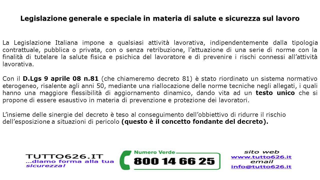 Legislazione generale e speciale in materia di salute e sicurezza sul lavoro La Legislazione Italiana impone a qualsiasi attività lavorativa, indipend