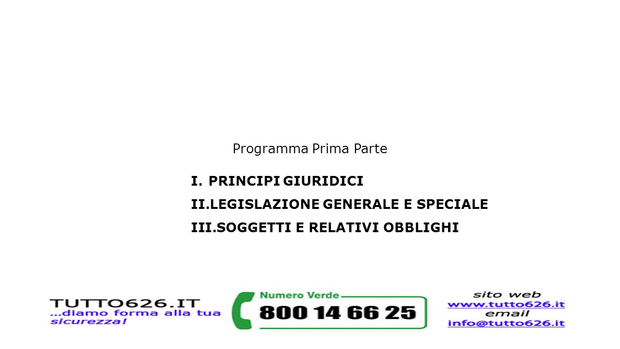 Programma Prima Parte I.PRINCIPI GIURIDICI II.LEGISLAZIONE GENERALE E SPECIALE III.SOGGETTI E RELATIVI OBBLIGHI