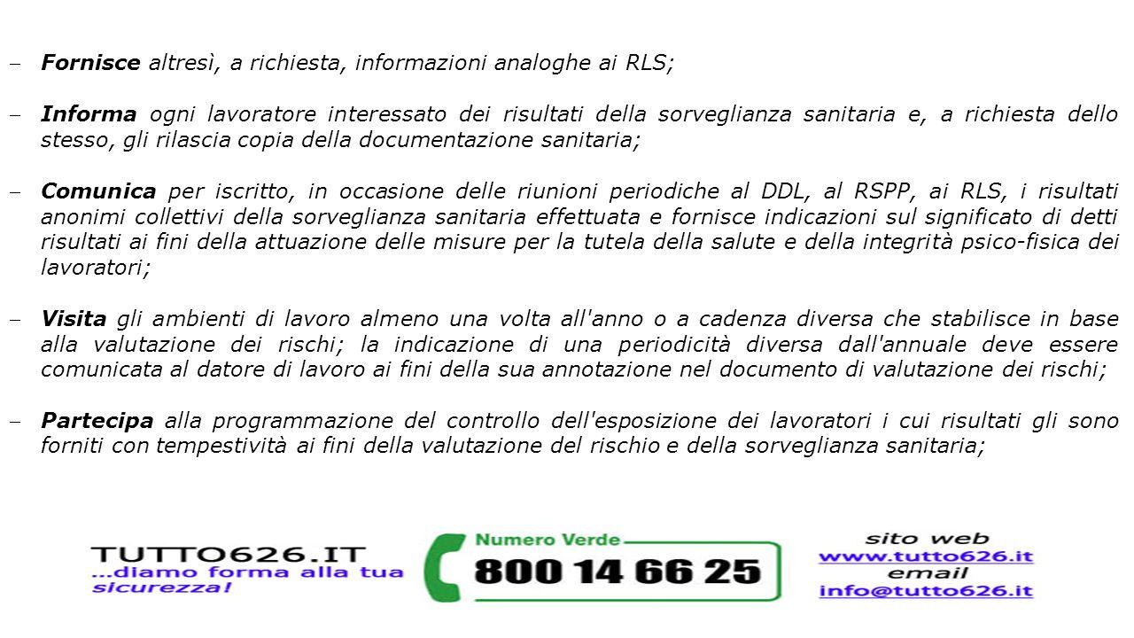 Fornisce altresì, a richiesta, informazioni analoghe ai RLS; Informa ogni lavoratore interessato dei risultati della sorveglianza sanitaria e, a ric