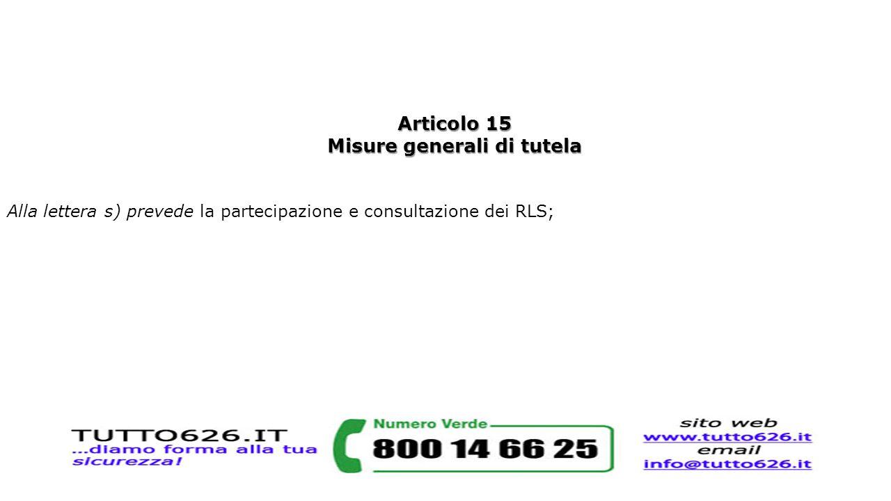 Articolo 15 Misure generali di tutela Alla lettera s) prevede la partecipazione e consultazione dei RLS;