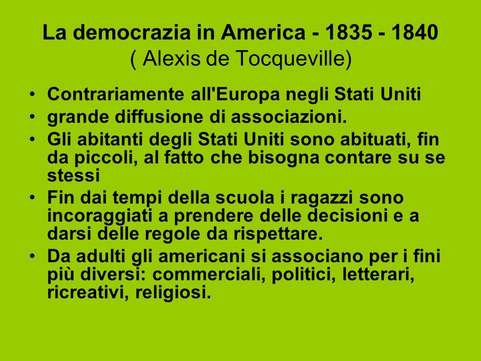La democrazia in America - 1835 - 1840 ( Alexis de Tocqueville) Contrariamente all'Europa negli Stati Uniti grande diffusione di associazioni. Gli abi