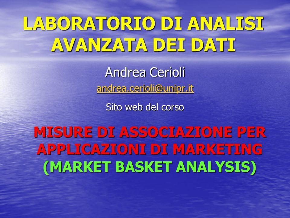 LABORATORIO DI ANALISI AVANZATA DEI DATI Andrea Cerioli andrea.cerioli@unipr.it Sito web del corso MISURE DI ASSOCIAZIONE PER APPLICAZIONI DI MARKETIN