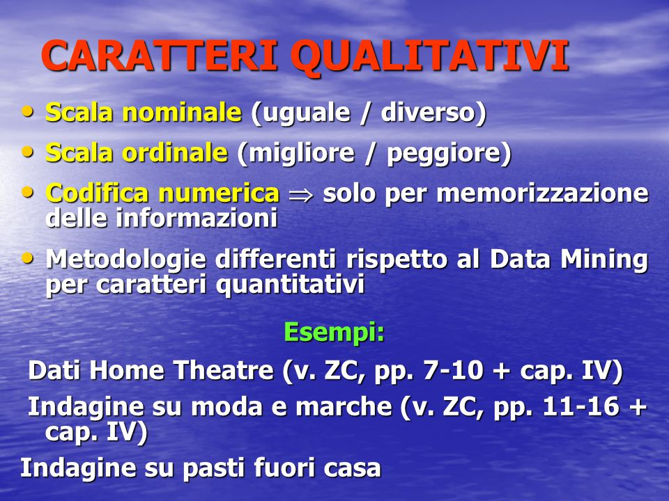 CARATTERI QUALITATIVI Scala nominale (uguale / diverso) Scala nominale (uguale / diverso) Scala ordinale (migliore / peggiore) Scala ordinale (miglior