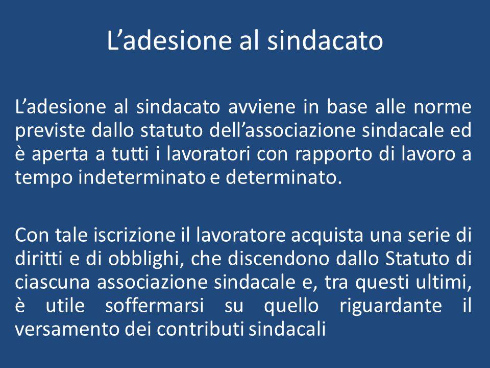 L'adesione al sindacato L'adesione al sindacato avviene in base alle norme previste dallo statuto dell'associazione sindacale ed è aperta a tutti i lavoratori con rapporto di lavoro a tempo indeterminato e determinato.