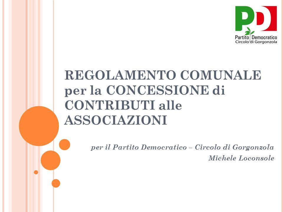 REGOLAMENTO COMUNALE per la CONCESSIONE di CONTRIBUTI alle ASSOCIAZIONI per il Partito Democratico – Circolo di Gorgonzola Michele Loconsole