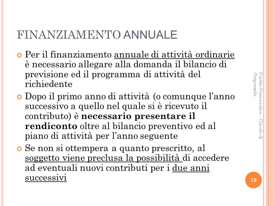 10 Partito Democratico - Circolo di Gorgonzola FINANZIAMENTO ANNUALE Per il finanziamento annuale di attività ordinarie è necessario allegare alla dom