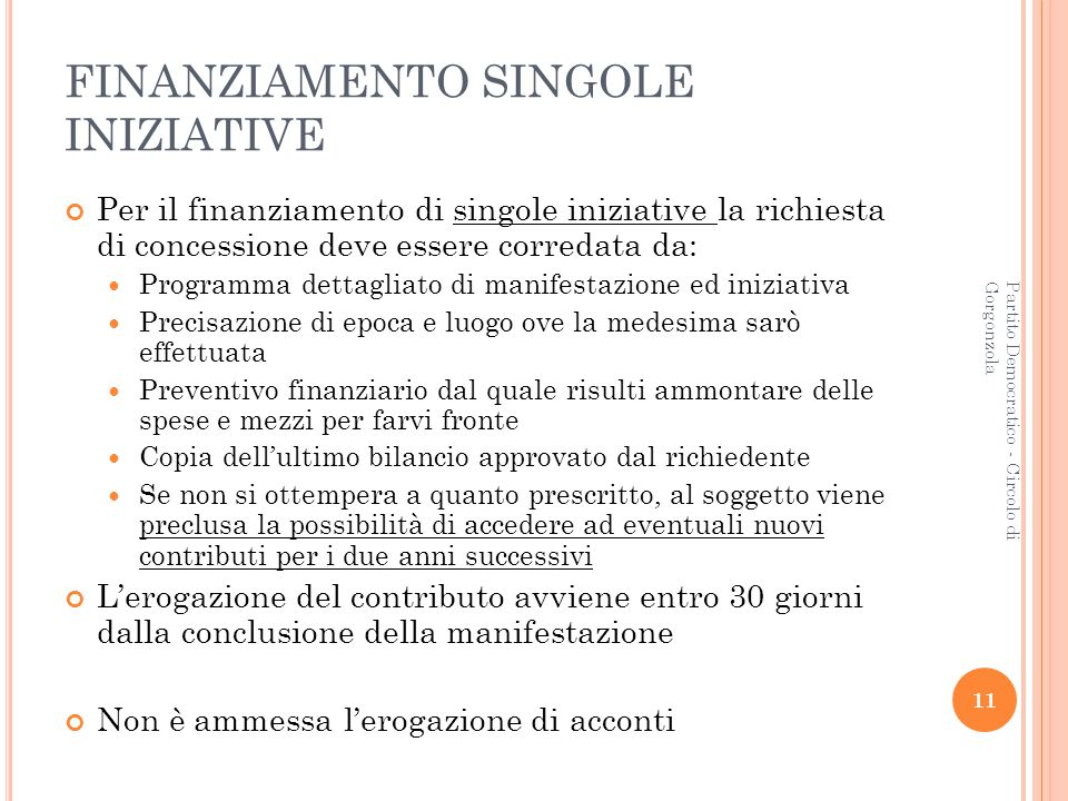 11 Partito Democratico - Circolo di Gorgonzola FINANZIAMENTO SINGOLE INIZIATIVE Per il finanziamento di singole iniziative la richiesta di concessione