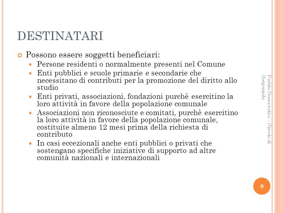 9 Partito Democratico - Circolo di Gorgonzola DESTINATARI Possono essere soggetti beneficiari: Persone residenti o normalmente presenti nel Comune Ent
