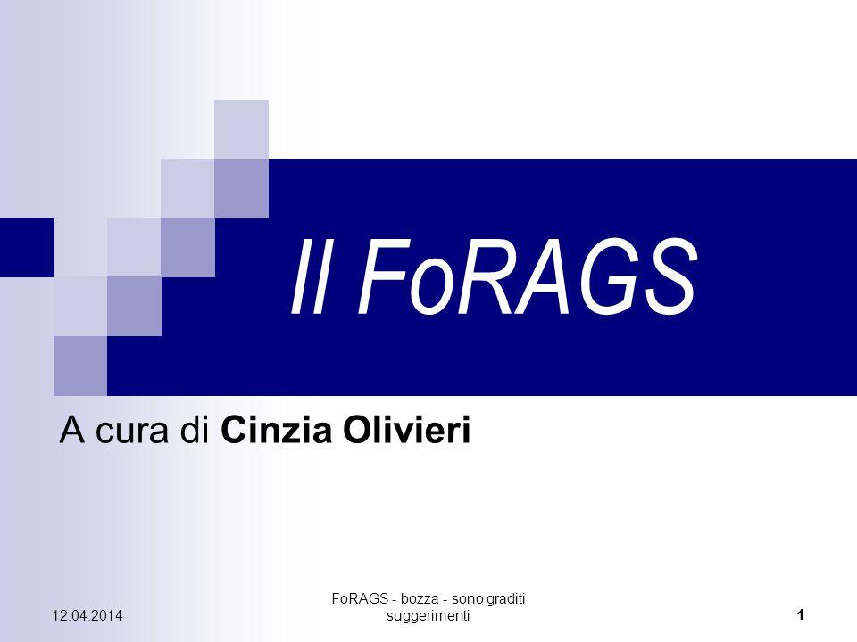 12.04.2014 FoRAGS - bozza - sono graditi suggerimenti 1 Il FoRAGS A cura di Cinzia Olivieri