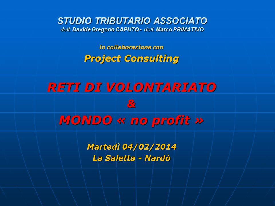 STUDIO TRIBUTARIO ASSOCIATO dott. Davide Gregorio CAPUTO - dott. Marco PRIMATIVO in collaborazione con Project Consulting RETI DI VOLONTARIATO & MONDO