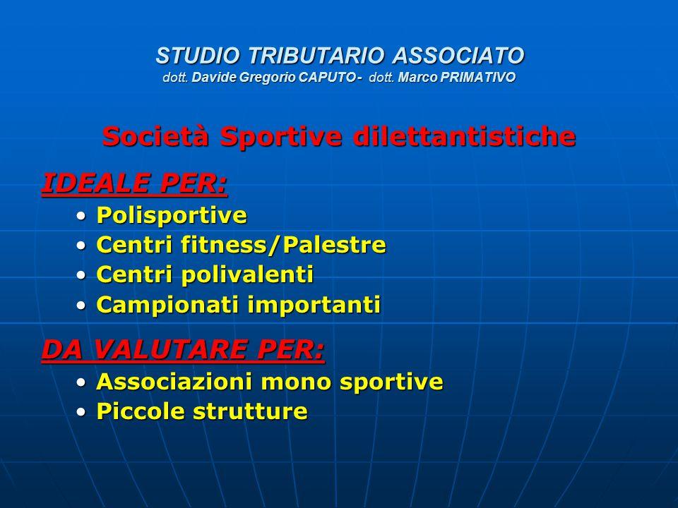 STUDIO TRIBUTARIO ASSOCIATO dott. Davide Gregorio CAPUTO - dott. Marco PRIMATIVO Società Sportive dilettantistiche IDEALE PER: PolisportivePolisportiv
