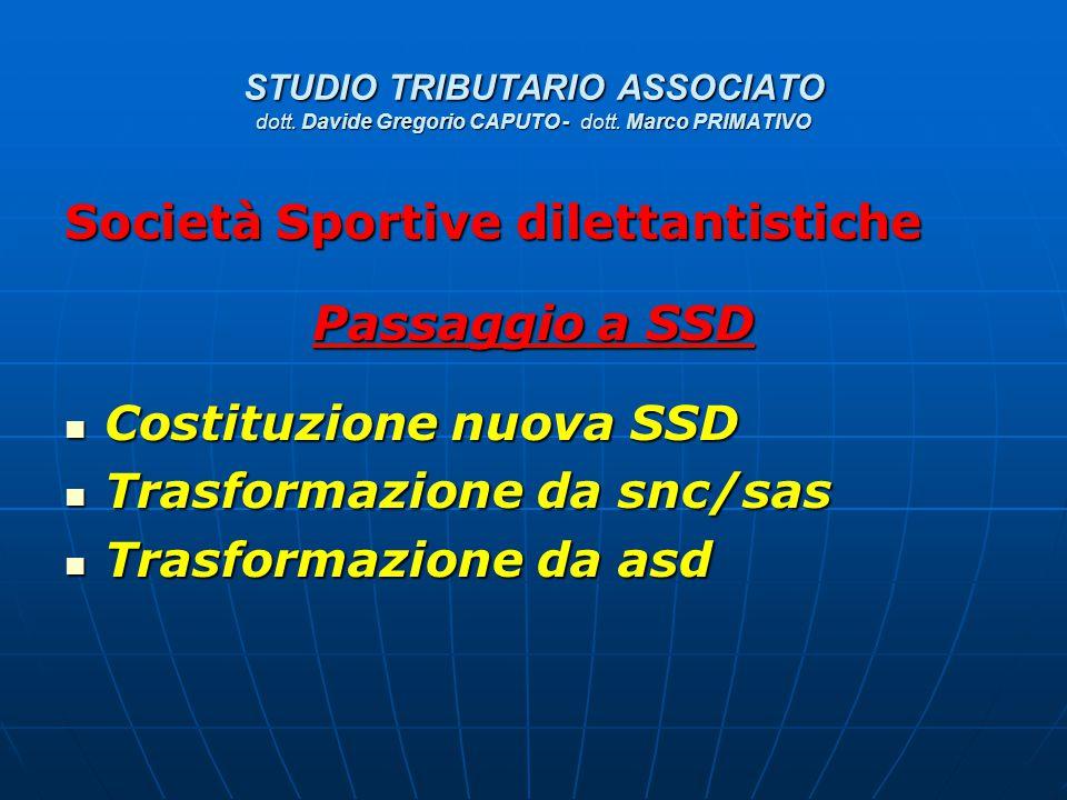 STUDIO TRIBUTARIO ASSOCIATO dott. Davide Gregorio CAPUTO - dott. Marco PRIMATIVO Società Sportive dilettantistiche Passaggio a SSD Costituzione nuova
