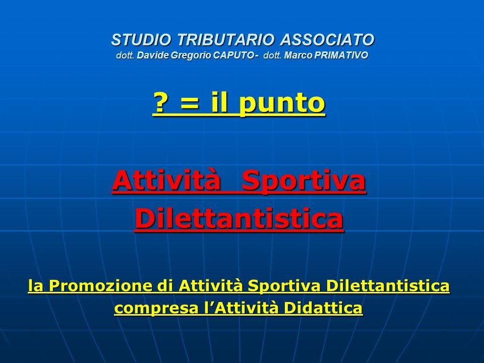 STUDIO TRIBUTARIO ASSOCIATO dott. Davide Gregorio CAPUTO - dott. Marco PRIMATIVO ? = il punto Attività Sportiva Dilettantistica la Promozione di Attiv