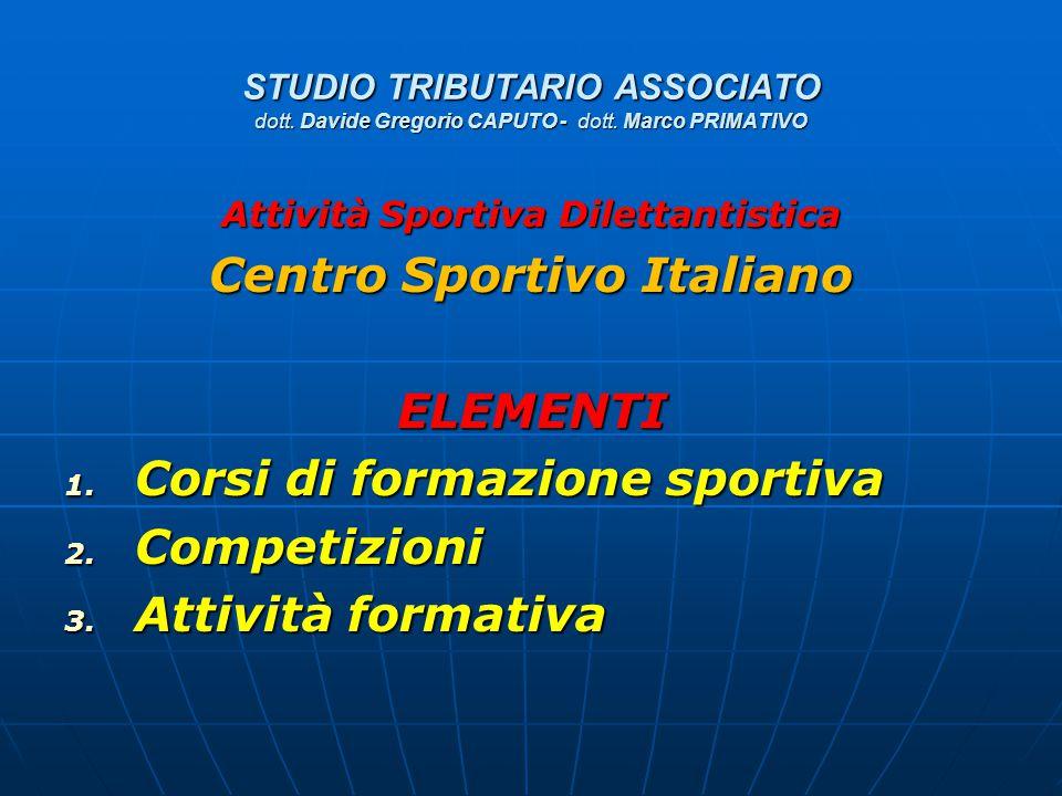 STUDIO TRIBUTARIO ASSOCIATO dott. Davide Gregorio CAPUTO - dott. Marco PRIMATIVO Attività Sportiva Dilettantistica Centro Sportivo Italiano ELEMENTI 1
