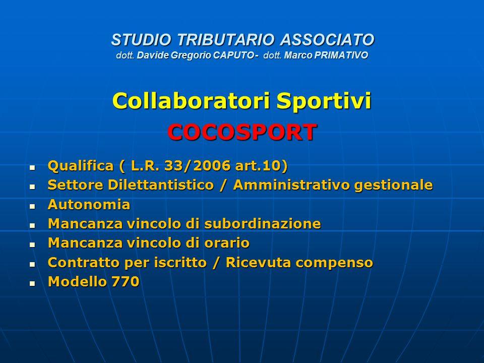 STUDIO TRIBUTARIO ASSOCIATO dott. Davide Gregorio CAPUTO - dott. Marco PRIMATIVO Collaboratori Sportivi COCOSPORT Qualifica ( L.R. 33/2006 art.10) Qua