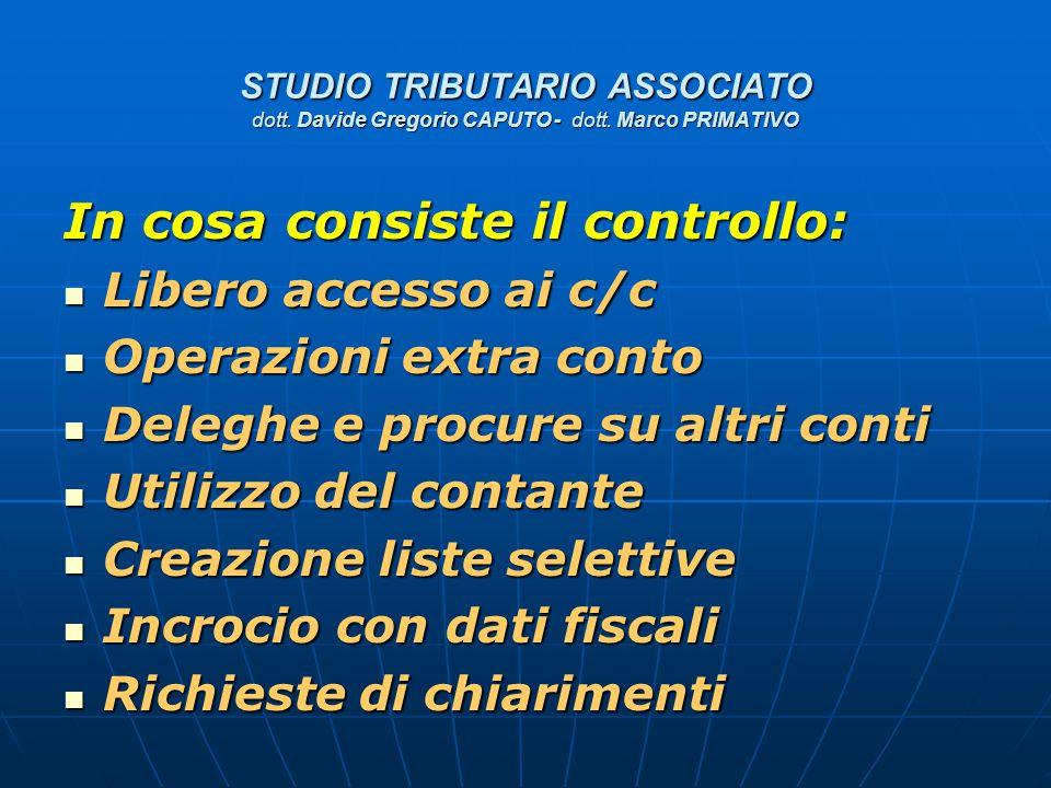 STUDIO TRIBUTARIO ASSOCIATO dott. Davide Gregorio CAPUTO - dott. Marco PRIMATIVO In cosa consiste il controllo: Libero accesso ai c/c Libero accesso a