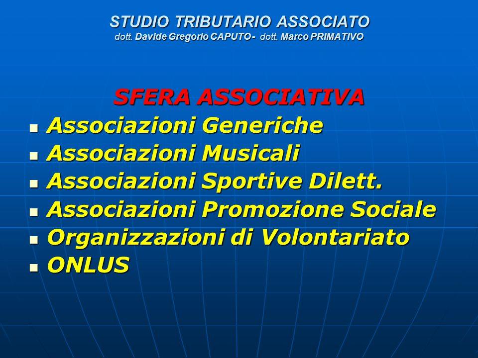 STUDIO TRIBUTARIO ASSOCIATO dott. Davide Gregorio CAPUTO - dott. Marco PRIMATIVO SFERA ASSOCIATIVA Associazioni Generiche Associazioni Generiche Assoc