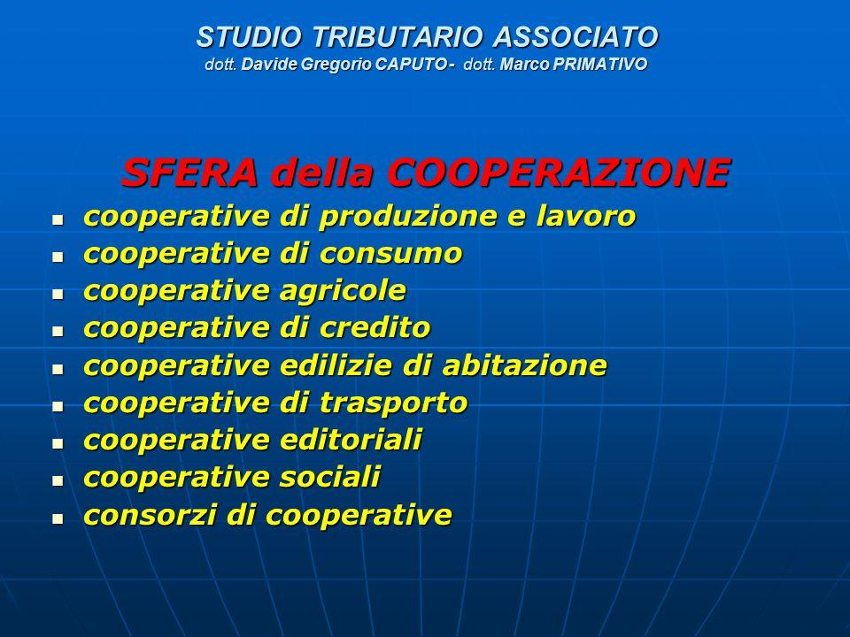 STUDIO TRIBUTARIO ASSOCIATO dott. Davide Gregorio CAPUTO - dott. Marco PRIMATIVO SFERA della COOPERAZIONE cooperative di produzione e lavoro cooperati