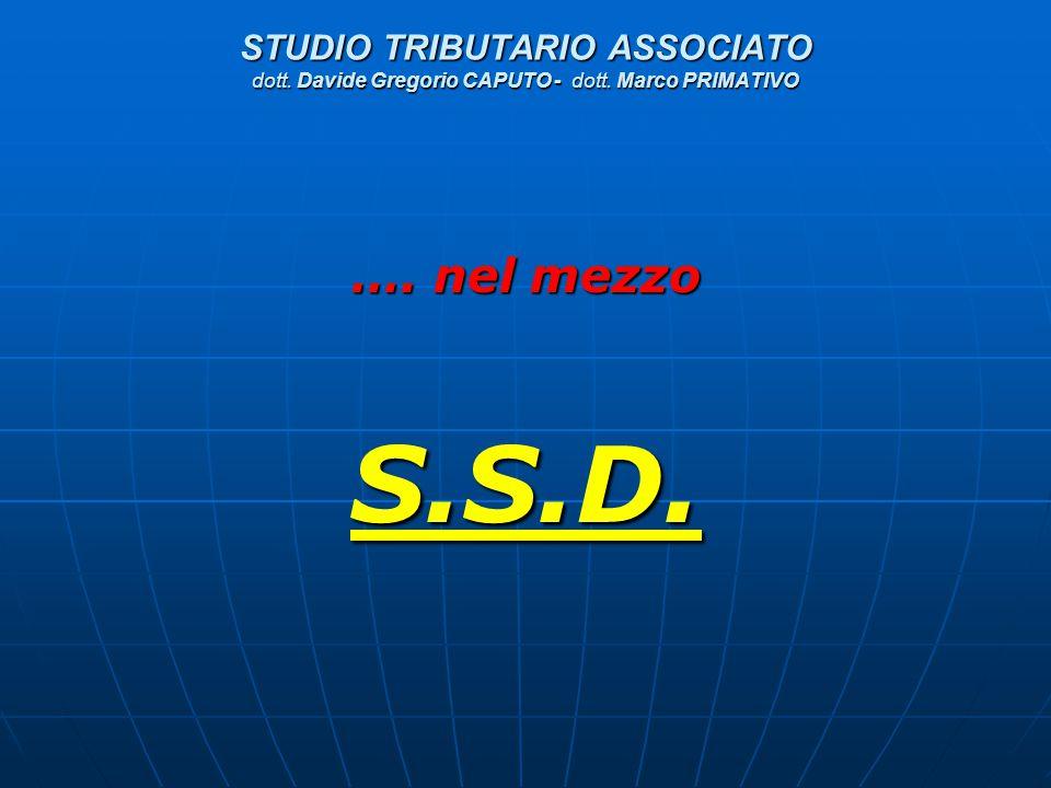 STUDIO TRIBUTARIO ASSOCIATO dott. Davide Gregorio CAPUTO - dott. Marco PRIMATIVO …. nel mezzo S.S.D.