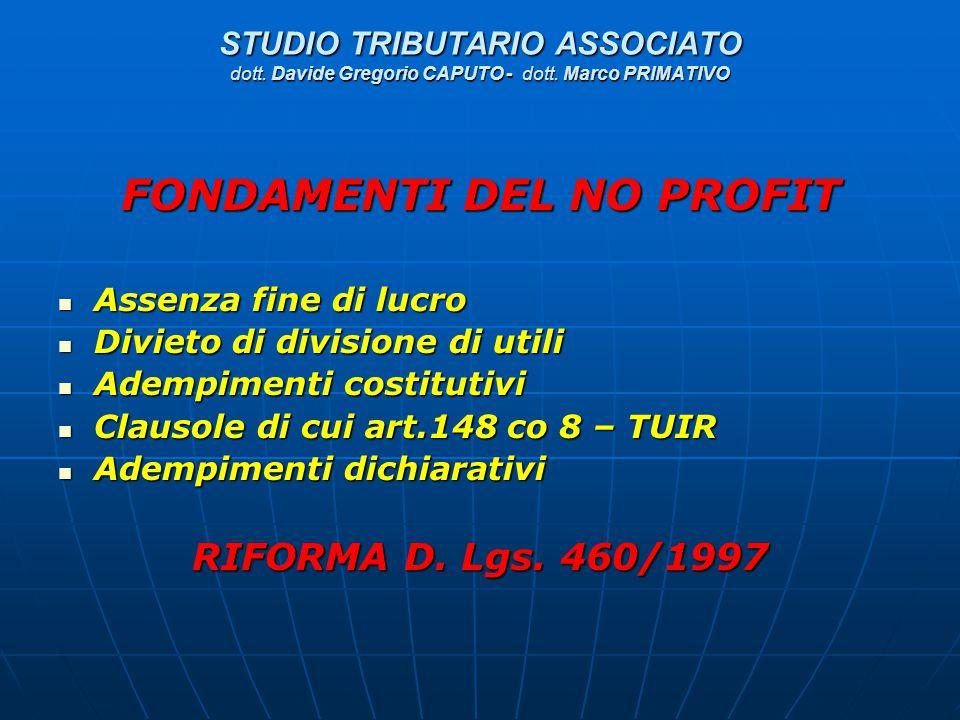 STUDIO TRIBUTARIO ASSOCIATO dott. Davide Gregorio CAPUTO - dott. Marco PRIMATIVO FONDAMENTI DEL NO PROFIT Assenza fine di lucro Assenza fine di lucro