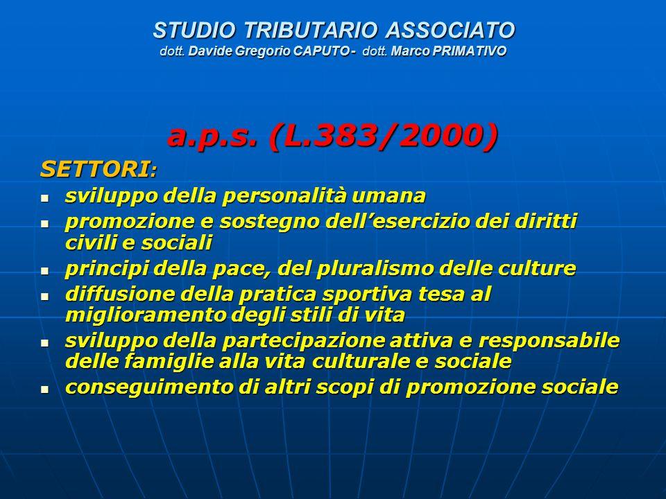 STUDIO TRIBUTARIO ASSOCIATO dott. Davide Gregorio CAPUTO - dott. Marco PRIMATIVO a.p.s. (L.383/2000) SETTORI : sviluppo della personalità umana svilup