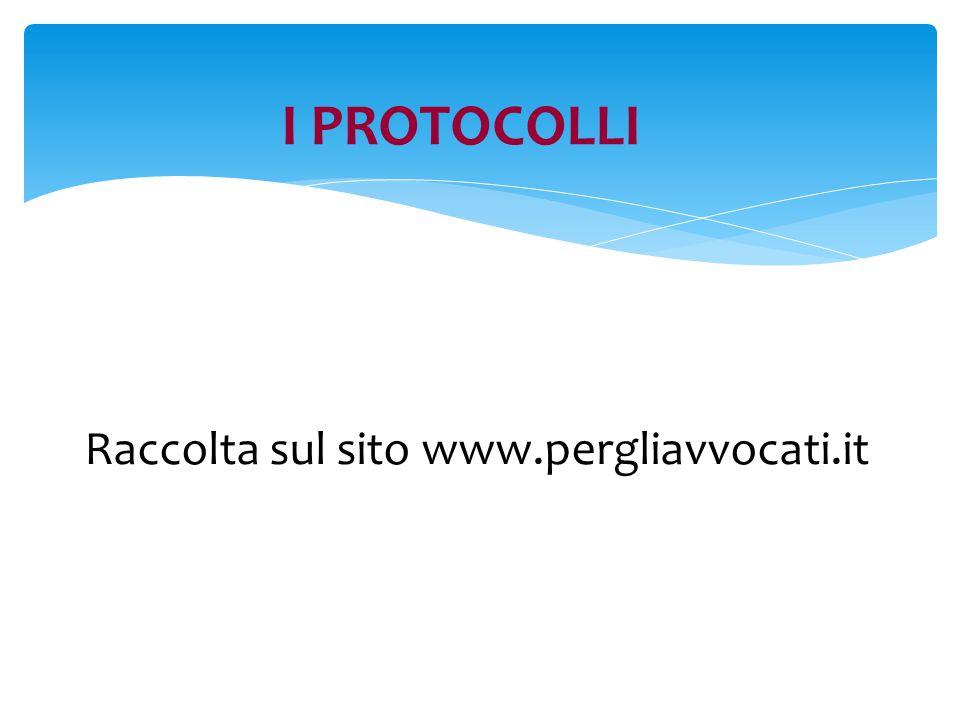 Raccolta sul sito www.pergliavvocati.it I PROTOCOLLI