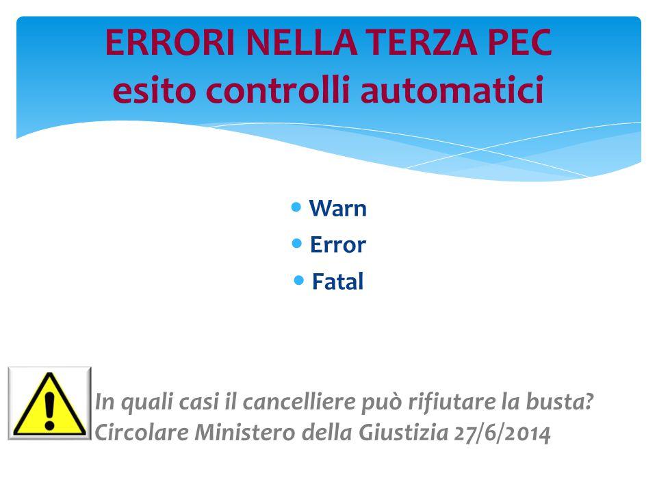 Warn Error Fatal ERRORI NELLA TERZA PEC esito controlli automatici In quali casi il cancelliere può rifiutare la busta.