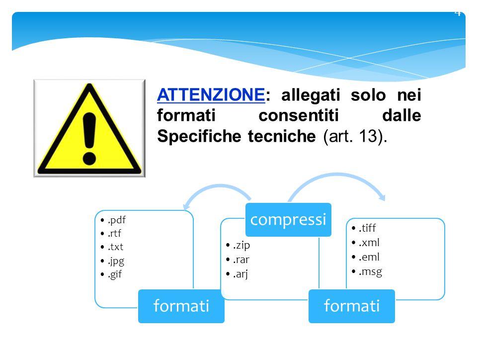 4 ATTENZIONE: allegati solo nei formati consentiti dalle Specifiche tecniche (art.