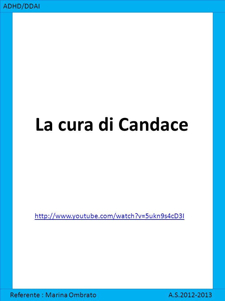 ADHD/DDAI Referente : Marina Ombrato A.S.2012-2013 http://www.youtube.com/watch?v=5ukn9s4cD3I La cura di Candace