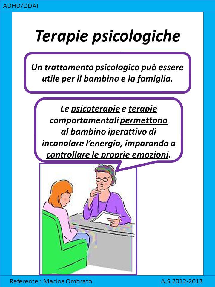 Terapie psicologiche ADHD/DDAI Referente : Marina Ombrato A.S.2012-2013 Un trattamento psicologico può essere utile per il bambino e la famiglia. Le p
