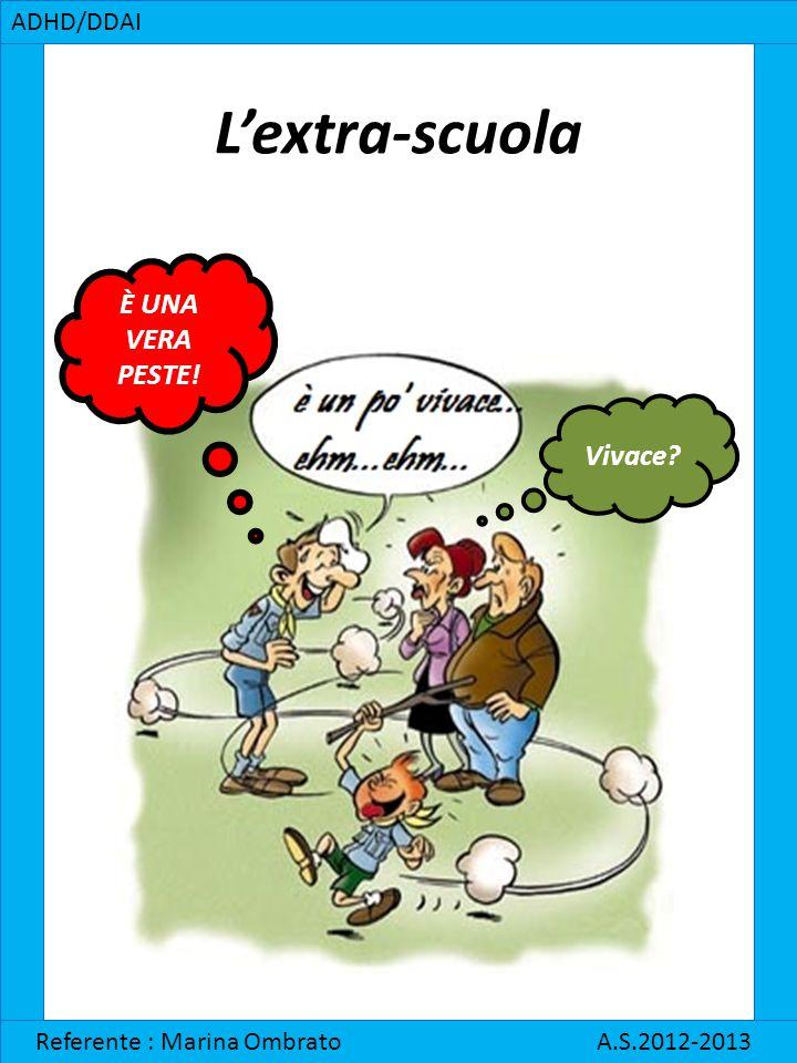 L'extra-scuola ADHD/DDAI Referente : Marina Ombrato A.S.2012-2013 È UNA VERA PESTE! Vivace?