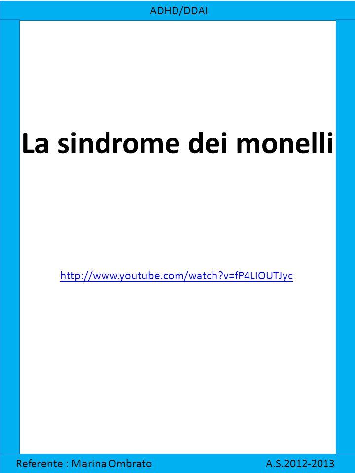ADHD/DDAI Referente : Marina Ombrato A.S.2012-2013 http://www.youtube.com/watch?v=fP4LIOUTJyc La sindrome dei monelli