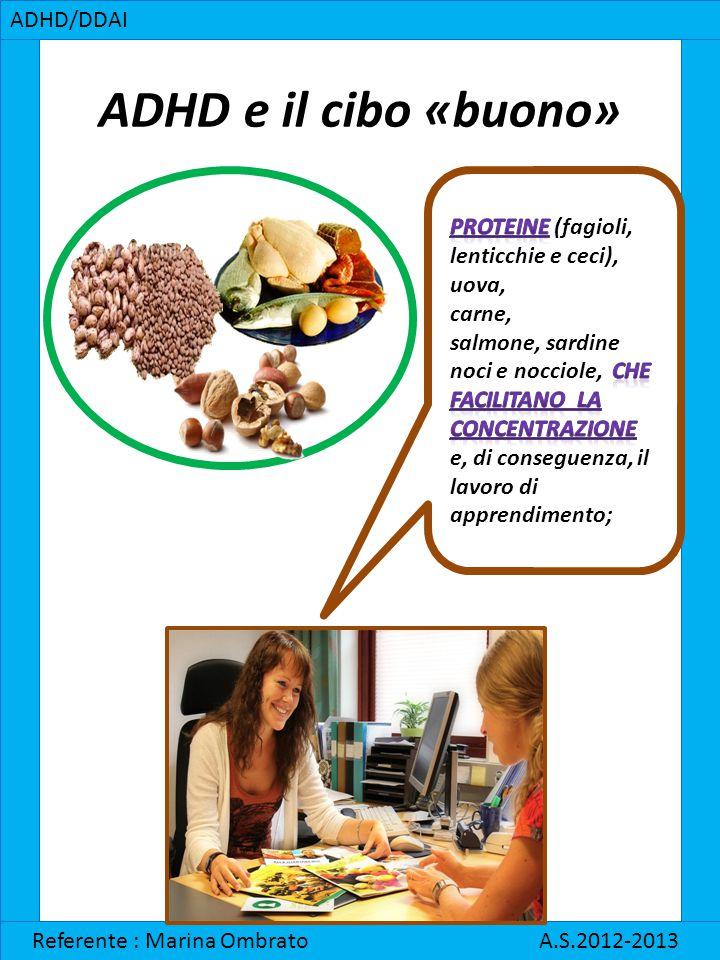 ADHD/DDAI Referente : Marina Ombrato A.S.2012-2013 ADHD e il cibo «buono»