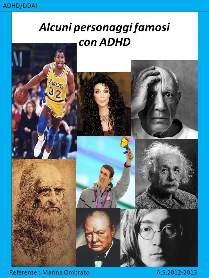 Alcuni personaggi famosi con ADHD ADHD/DDAI Referente : Marina Ombrato A.S.2012-2013