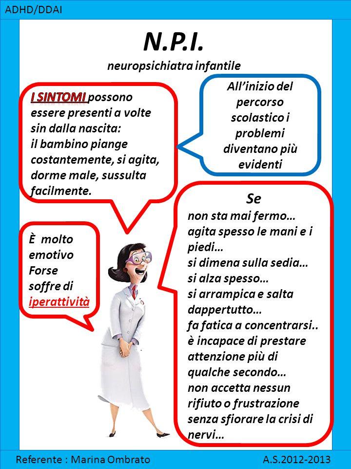 Pediatra ADHD/DDAI Referente : Marina Ombrato A.S.2012-2013 Diagnosi di DDAI: un bambino deve presentare almeno 6 sintomi per un minimo di 6 mesi e in almeno 2 contesti.