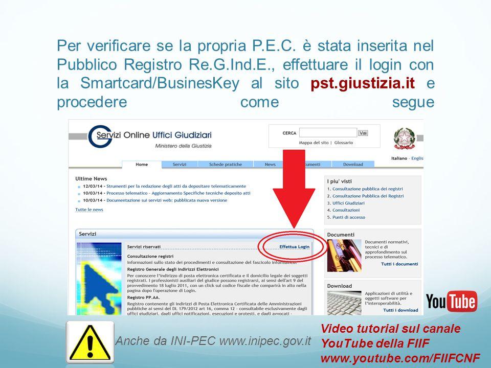 Per verificare se la propria P.E.C. è stata inserita nel Pubblico Registro Re.G.Ind.E., effettuare il login con la Smartcard/BusinesKey al sito pst.gi
