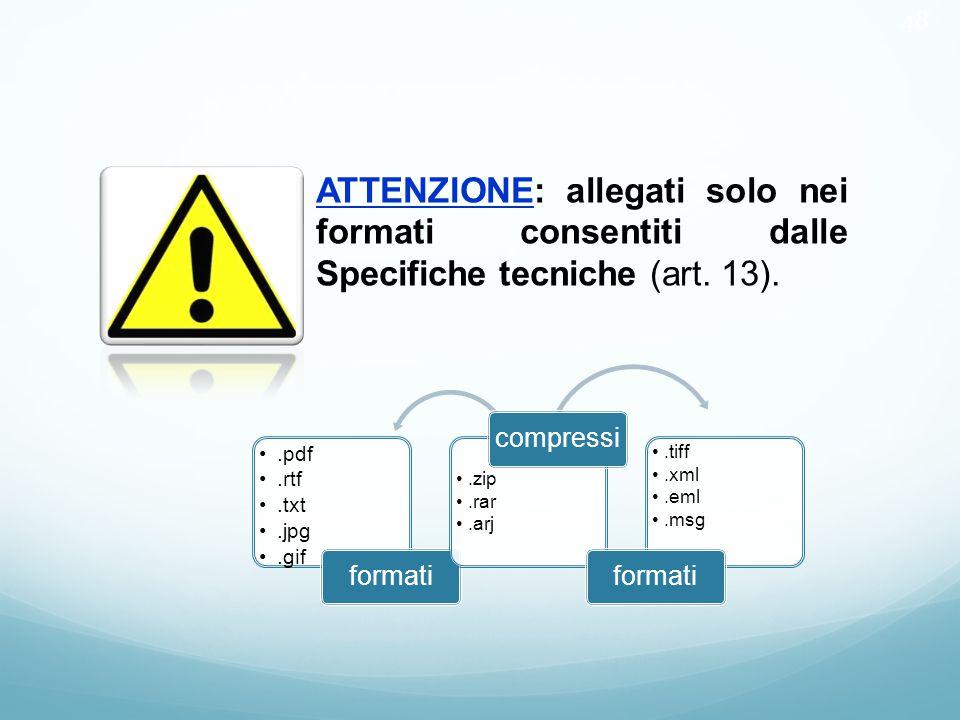 48 ATTENZIONE: allegati solo nei formati consentiti dalle Specifiche tecniche (art. 13)..pdf.rtf.txt.jpg.gif formati.zip.rar.arj compressi.tiff.xml.em