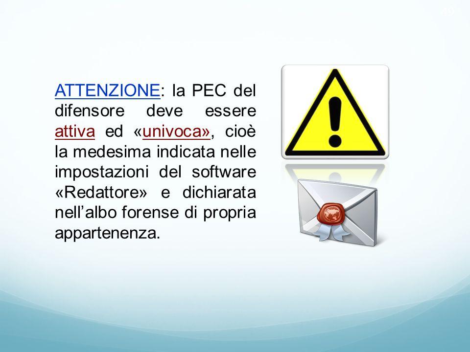 49 ATTENZIONE: la PEC del difensore deve essere attiva ed «univoca», cioè la medesima indicata nelle impostazioni del software «Redattore» e dichiarat