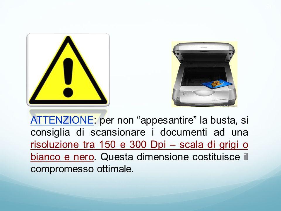 """51 ATTENZIONE: per non """"appesantire"""" la busta, si consiglia di scansionare i documenti ad una risoluzione tra 150 e 300 Dpi – scala di grigi o bianco"""
