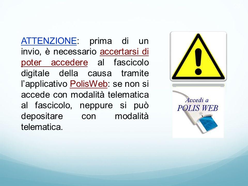 53 ATTENZIONE: prima di un invio, è necessario accertarsi di poter accedere al fascicolo digitale della causa tramite l'applicativo PolisWeb: se non s