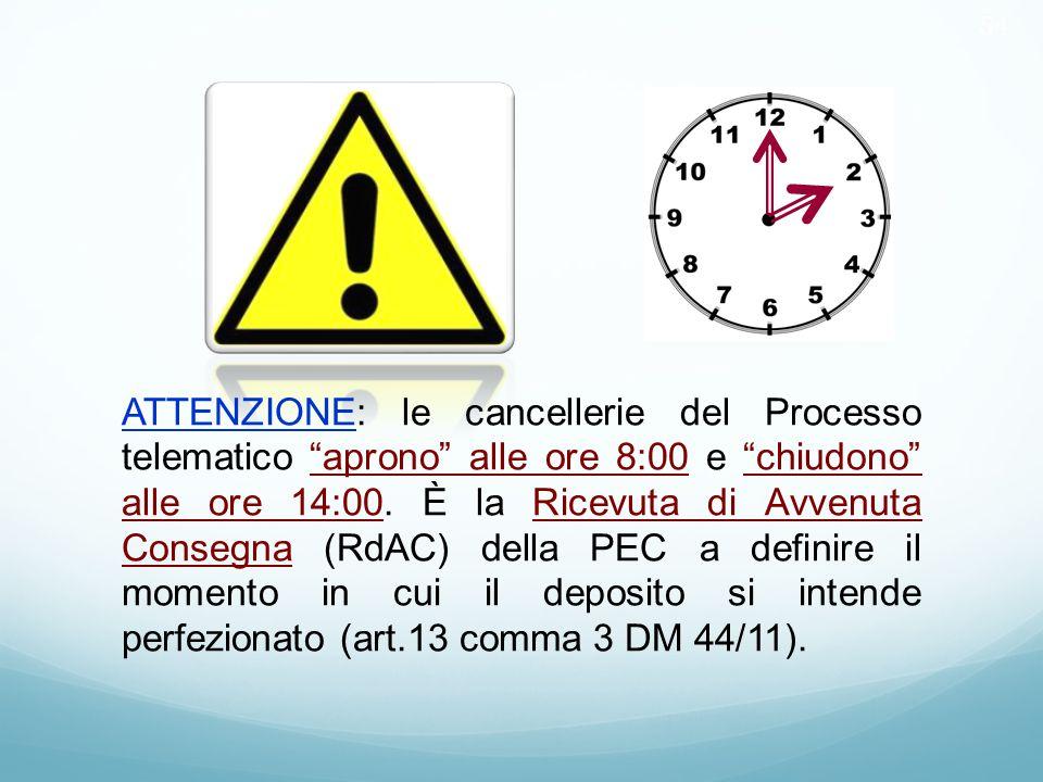 """54 ATTENZIONE: le cancellerie del Processo telematico """"aprono"""" alle ore 8:00 e """"chiudono"""" alle ore 14:00. È la Ricevuta di Avvenuta Consegna (RdAC) de"""