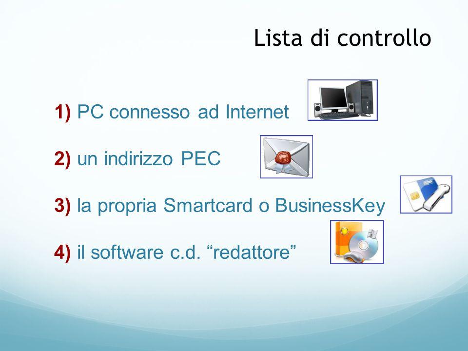 """1) PC connesso ad Internet 2) un indirizzo PEC 3) la propria Smartcard o BusinessKey 4) il software c.d. """"redattore"""" Lista di controllo"""
