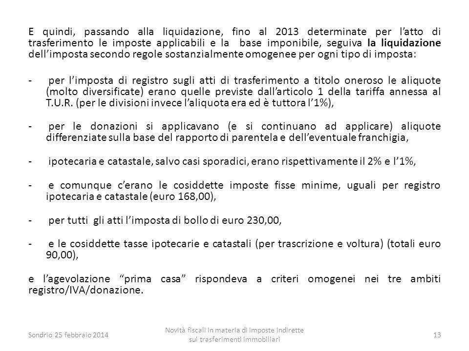 E quindi, passando alla liquidazione, fino al 2013 determinate per l'atto di trasferimento le imposte applicabili e la base imponibile, seguiva la liq