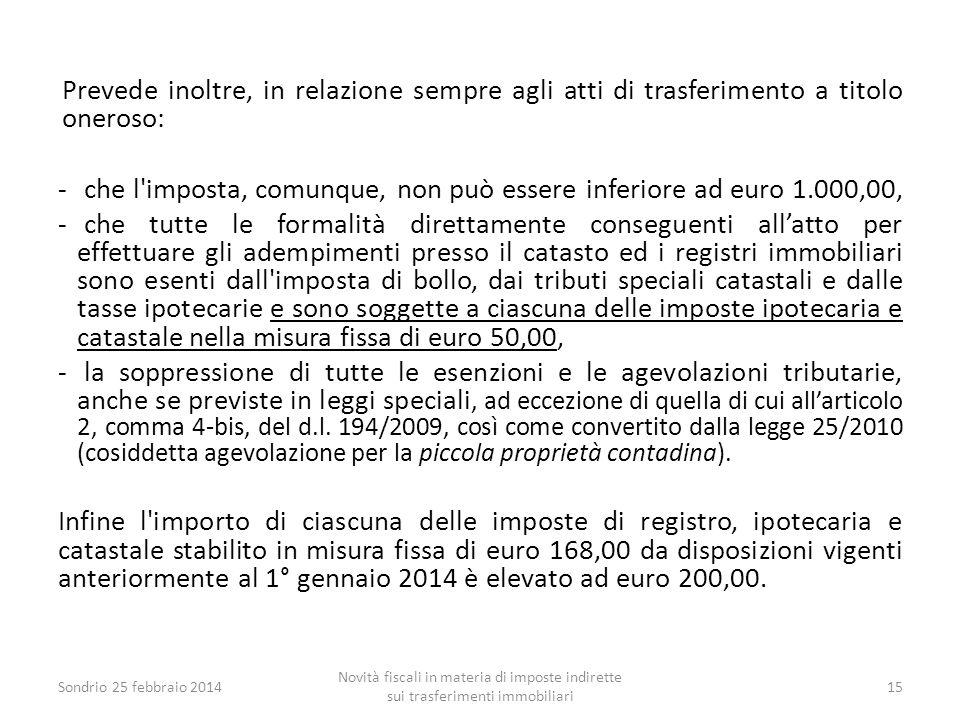 Prevede inoltre, in relazione sempre agli atti di trasferimento a titolo oneroso: - che l'imposta, comunque, non può essere inferiore ad euro 1.000,00